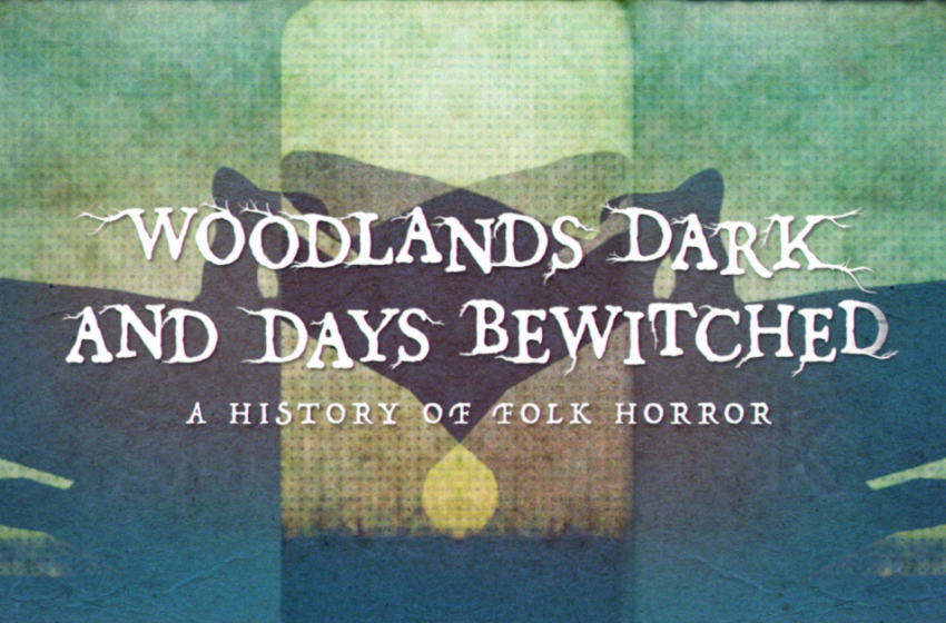 CHILLING REVIEWS: Woodlands Dark and Days Bewitched – An Informative Documentary For Folk Horror Fans